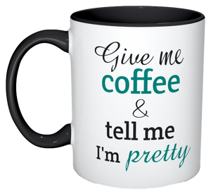 """Give Me Coffee and Tell Me I'm Pretty"" Mug"
