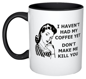 """Don't Make Me Kill You"" Mug"