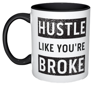 """Hustle Like You're Broke"" Mug"