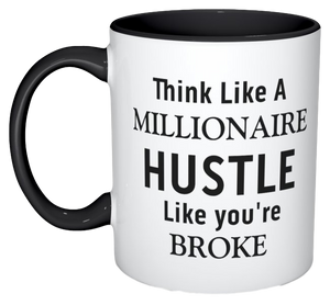 """Think Like a Millionaire, Hustle Like You're Broke"" Mug"