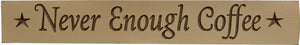 "Never Enough Coffee Engraved 24"" Sign"
