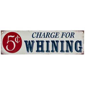 Five Cent Charge For Whining Metal Sign
