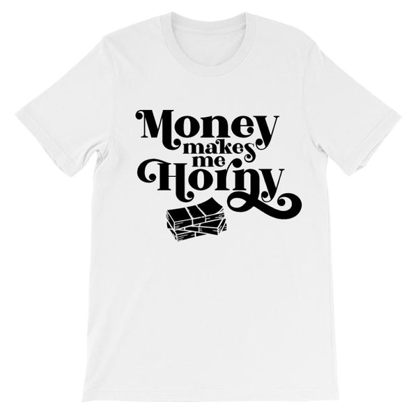Money Makes Me Horny Unisex Tee - More Colors Available