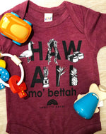 HAWAII MO BETTAH, Onesie + Tee