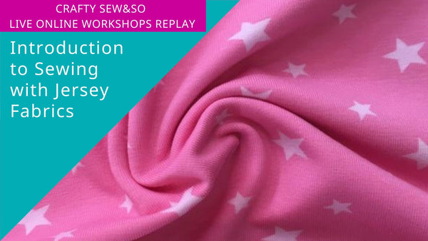 Live Online Workshop Replay - Introduction to Jersey Fabrics