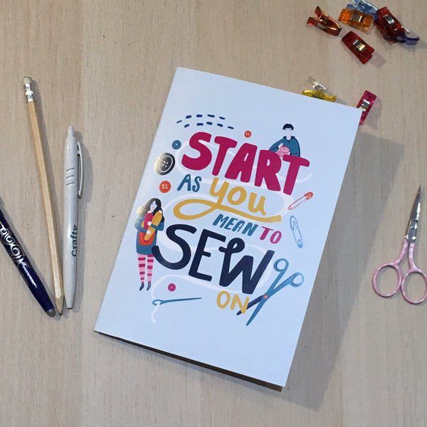'Start As You Mean To SEW On' Notebook