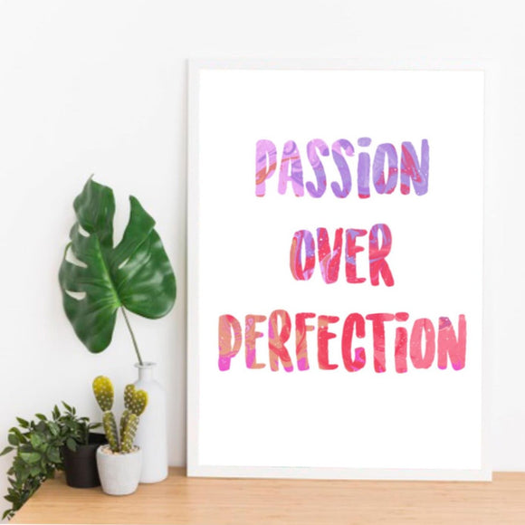 Passion Over Perfection Print - Triftware