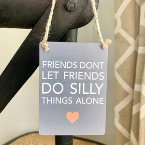 Friends Silly Things Mini Metal Sign - Triftware