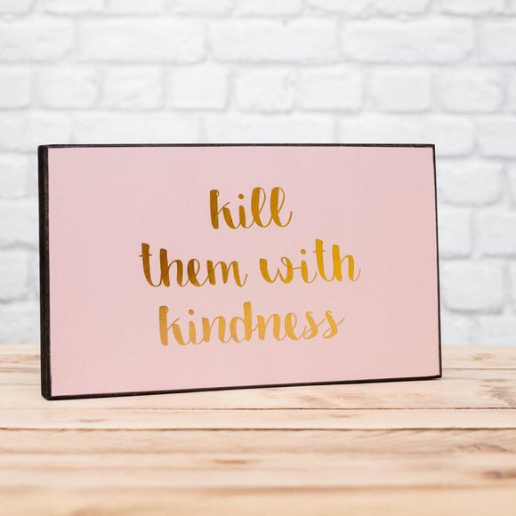 Kill Them with Kindness Plaque - Triftware