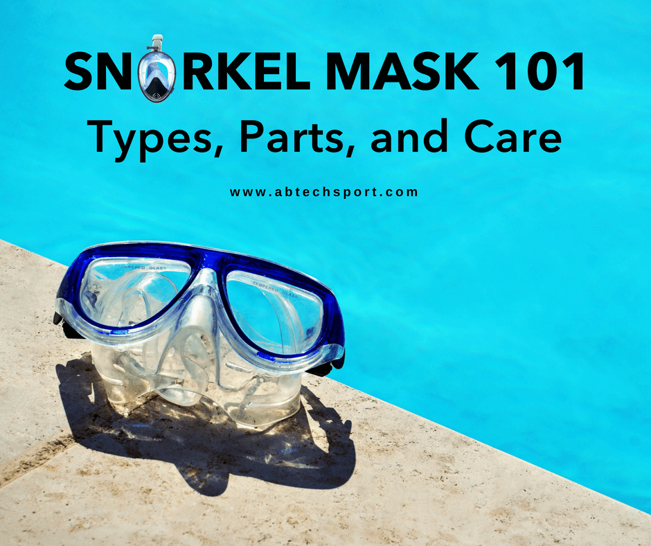 Snorkel Mask 101 - Types, Parts and Care ABTECH Sport