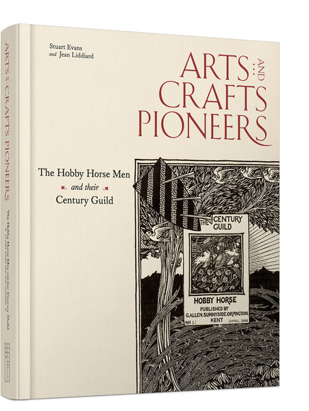 Arts & Crafts Pioneers: The Hobby Horse Men and their Century Guild - Stuart Evans and Jean Liddiard