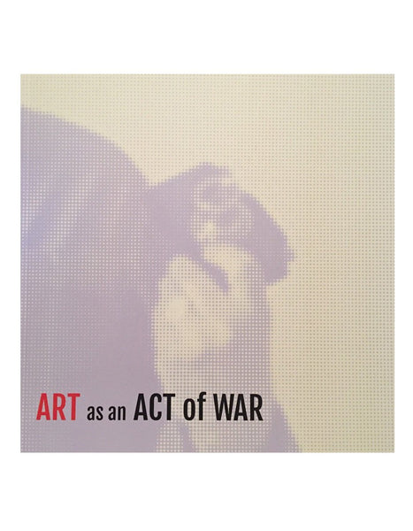 Art as an Act of War - Barry Bliss
