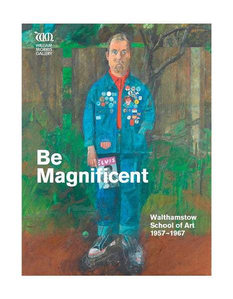 Be Magnificent: Walthamstow School of Art 1957-1967