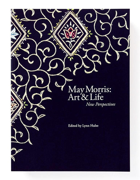May Morris: Art & Life New Perspectives - edited by Lynn Hulse