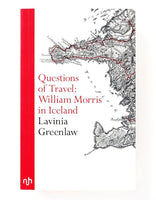 Questions of Travel: William Morris in Iceland - Lavinia Greenlaw