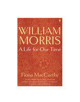 William Morris A Life For Our Time - Fiona MacCarthy