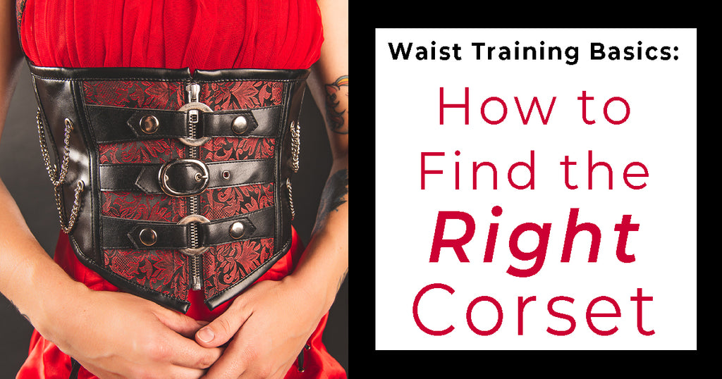 Waist Training Basics:  How to Find the Right Corset
