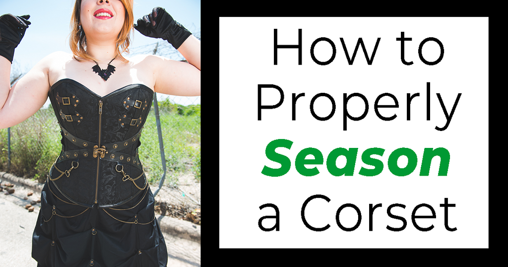 How to Properly Season a Corset