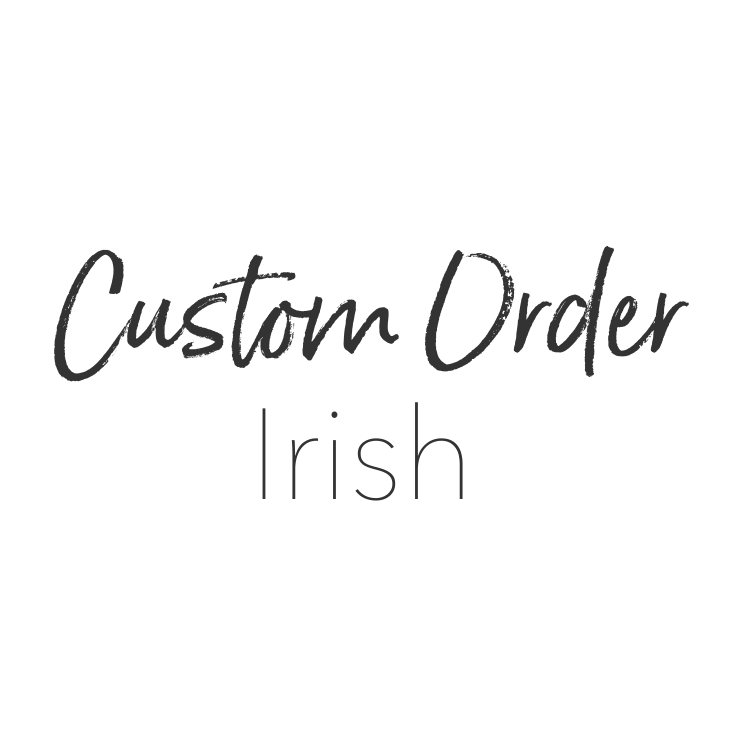 Custom Request - Irish (Private Listing)