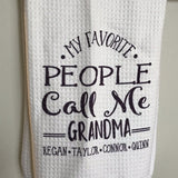 Kitchen Towel that says My Favorite People call me Grandma with a list of names
