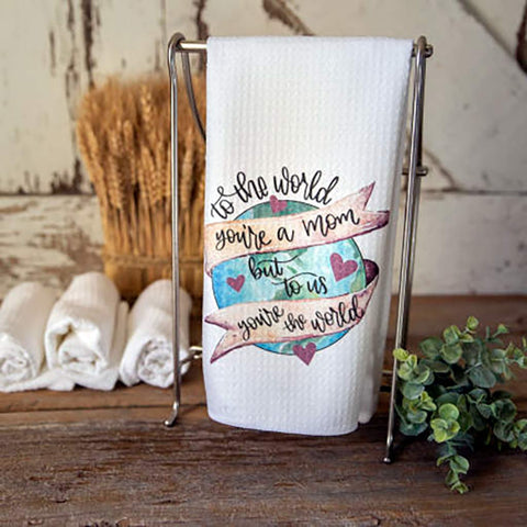 To The World You're a Mom, To Us You're the World Dishtowel