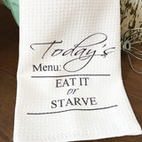 Funny dish towel: Today's Menu: Eat it or starve