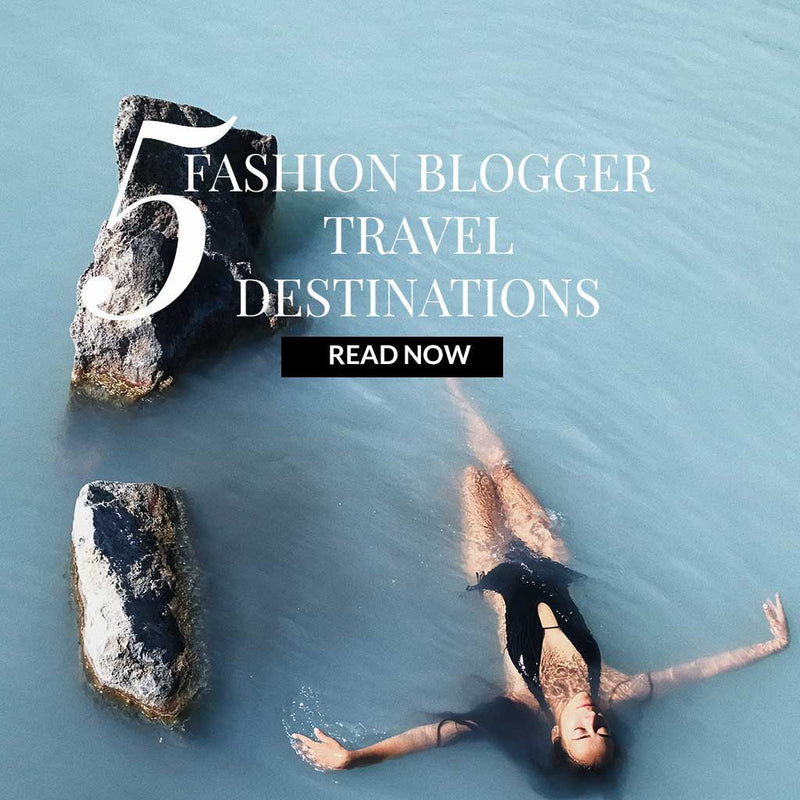 Top 5  Fashion Blogger Travel Destinations