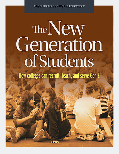 The New Generation of Students: How Colleges Can Recruit, Teach, and Serve Gen Z