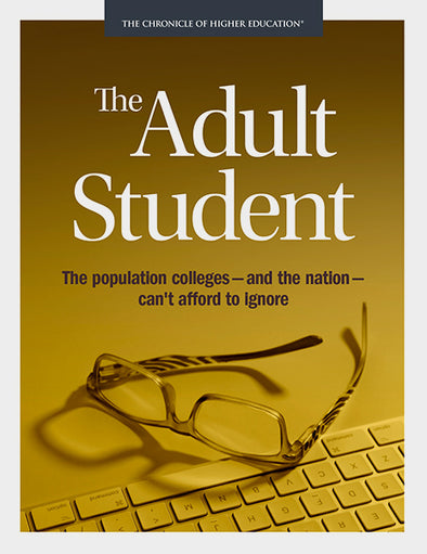 The Adult Student: The Population Colleges — and the Nation — Can't Afford to Ignore