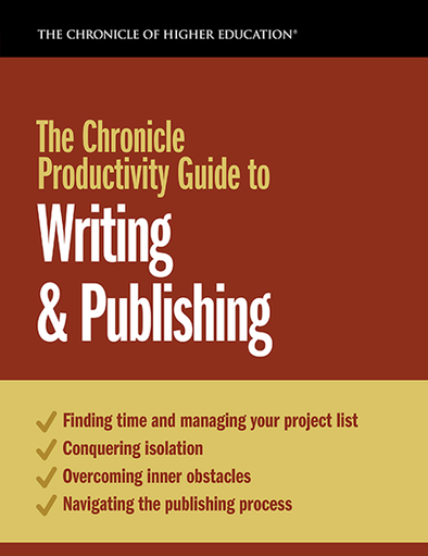The Chronicle Productivity Guide to Writing & Publishing