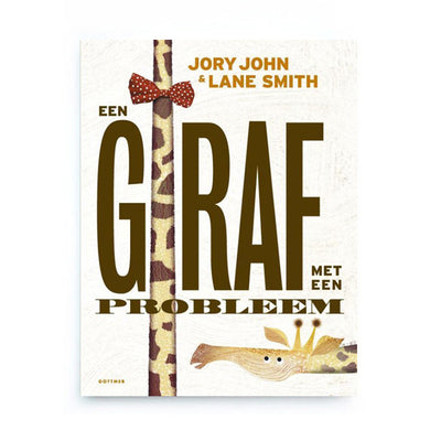 Een Giraf met een Probleem by Jory John and Lane Smith - Dutch