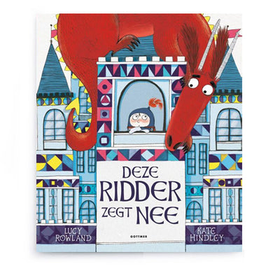 Deze Ridder zegt Nee by Lucy Rowland and Kate Hindley – Dutch