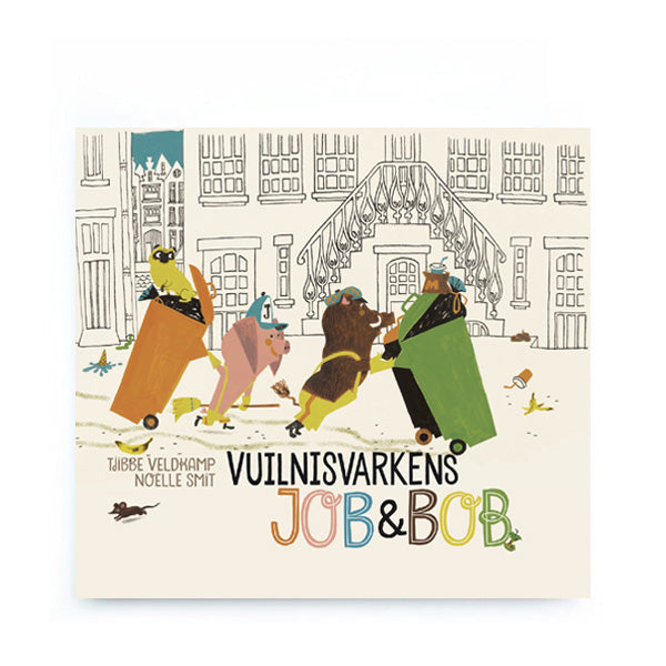 Vuilnisvarkens Job & Bob by Tjibbe Veldkamp and Noëlle Smit - Dutch