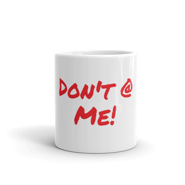 Don't @ Me! - Do Not At Me!  Coffee Mug
