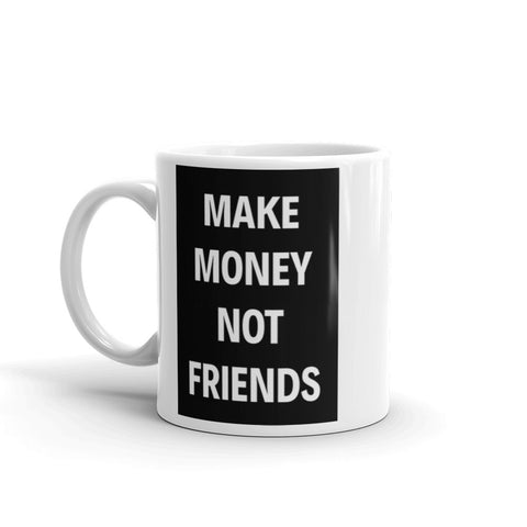 Make Money Not Friends Mug