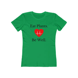 """Eat Plants Be Well"" Women's The Boyfriend Tee, Green"