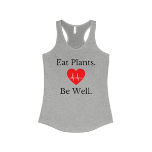 """Eat Plants Be Well"" Women's Ideal Racerback Tank, Grey"