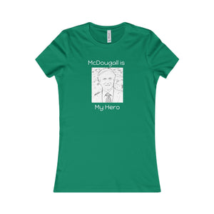 """McDougall is My Hero"" Women's Favorite Tee, Green"