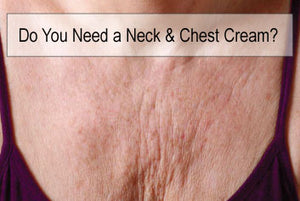 Do You Need a Neck and Chest Cream?