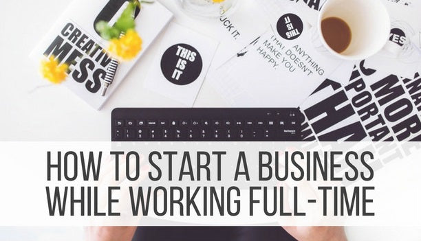 How to start a business whilst working full time