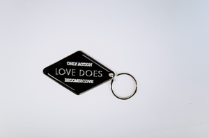 Love Does Keychain - 'Only Action Becomes Love'