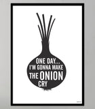 One day i'm gonna make the onion cry