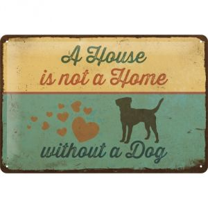 Cartello 20x30 A house is not a home without a dog