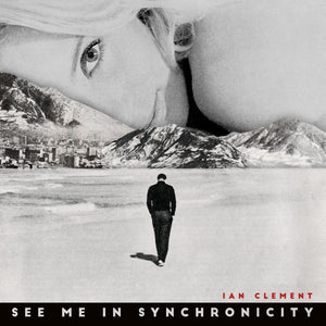 "IAN CLEMENT - ""SEE ME IN SYNCHRONICITY"" CD/LP"
