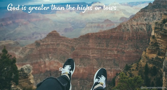 God is greater than the highs or lows meaning