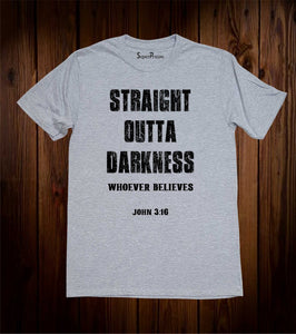 Straight Outta Darkness Whoever Believes Christian T Shirt
