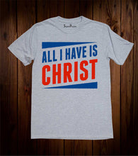 All I Have Is Christ Evangelism Christian Grey T-shirt