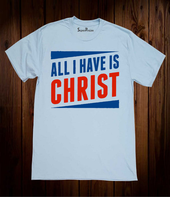All I Have Is Christ T-shirt