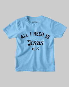All I Need is Jesus Faith Bible Verse Christian Kids T shirt