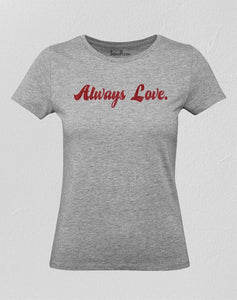 Christian Jesus Christ women T Shirt Always Love Slogan Grey Tee